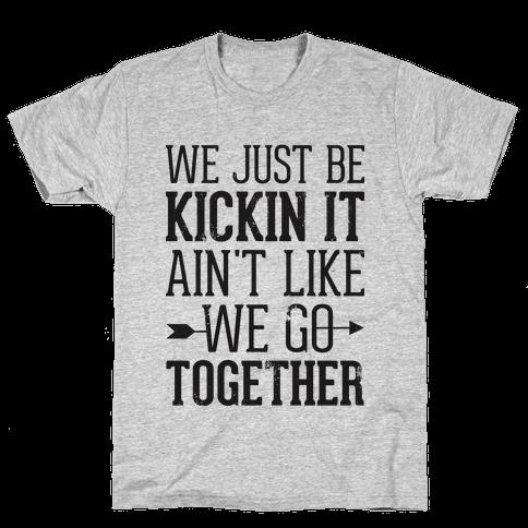 We Just Be Kickin It Mens T-Shirt