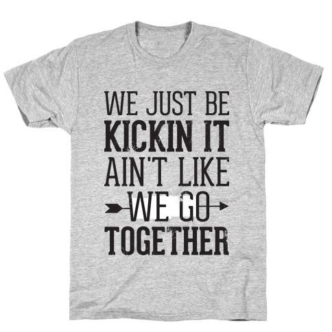 We Just Be Kickin It T-Shirt