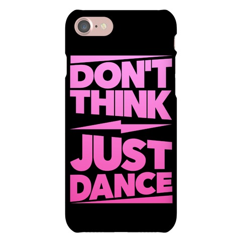 Don't Think Just Dance Phone Case