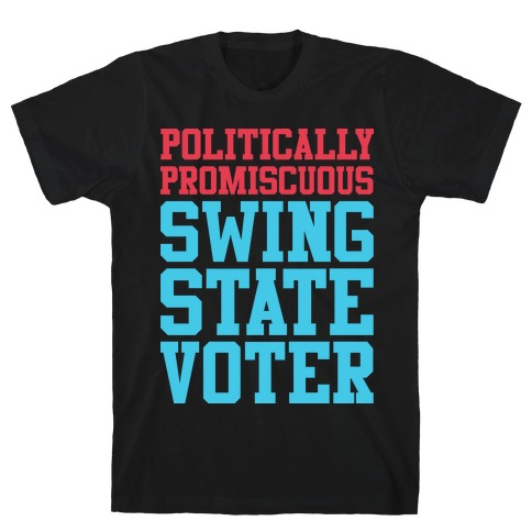 Politically Promiscuous Swing State Voter T-Shirt