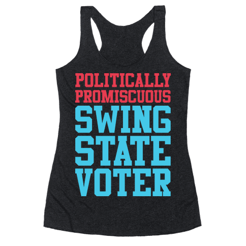 Politically Promiscuous Swing State Voter Racerback Tank Top