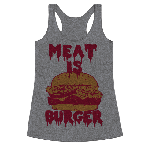 Meat is Burger  Racerback Tank Top