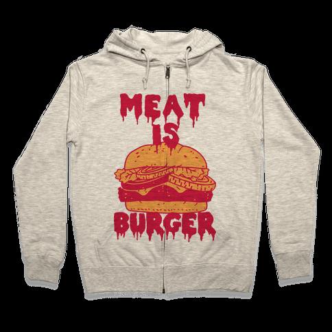 Meat is Burger  Zip Hoodie