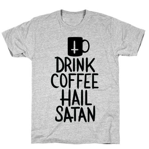 Drink Coffee, Hail Satan T-Shirt