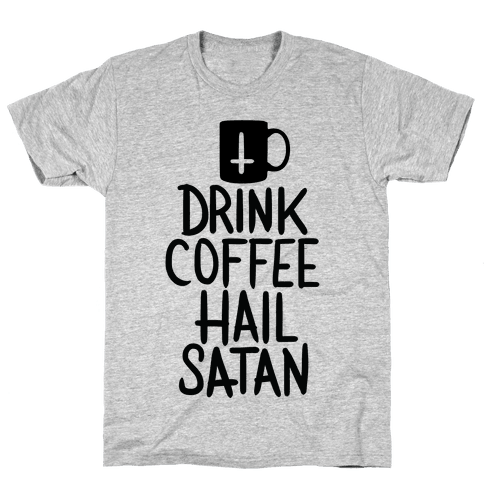 Drink Coffee, Hail Satan Mens T-Shirt