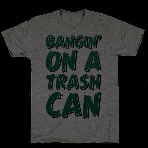 Bangin' On a Trash Can Mens T-Shirt