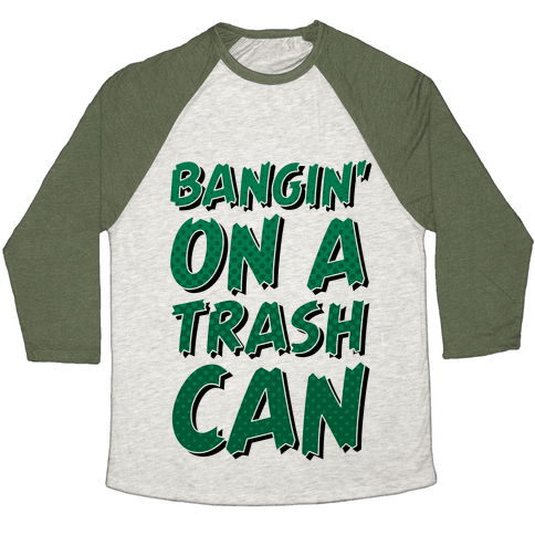 Bangin' On a Trash Can Baseball Tee