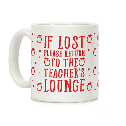 If Lost Please Return To Teacher's Lounge Coffee Mug