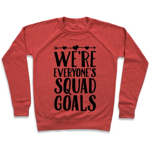 We're Everyone's Squad Goals Pullover