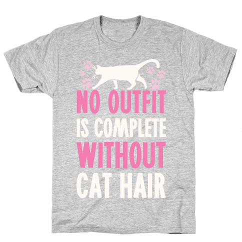 No Outfit Is Complete Without Cat Hair Mens T-Shirt