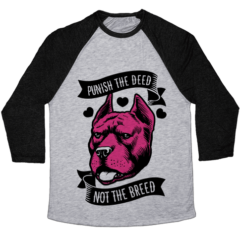 Punish the Deed, Not the Breed Baseball Tee