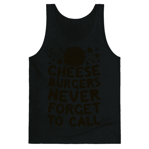 Cheeseburgers Never Forget To Call Tank Top