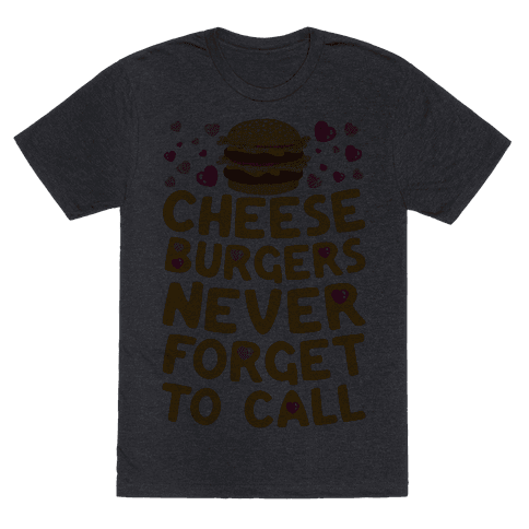 Cheeseburgers Never Forget To Call