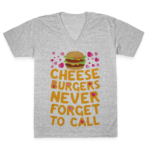 Cheeseburgers Never Forget To Call V-Neck Tee Shirt