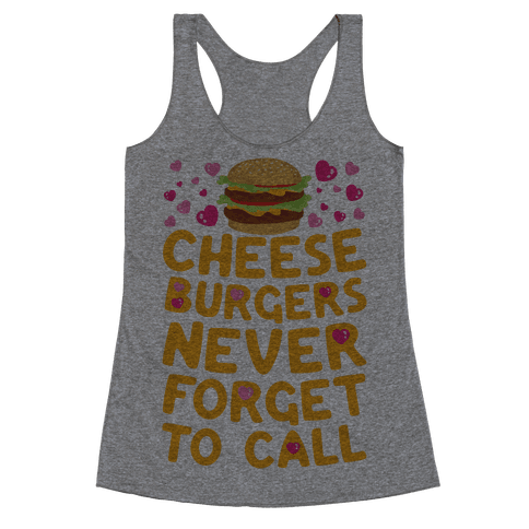 Cheeseburgers Never Forget To Call Racerback Tank Top