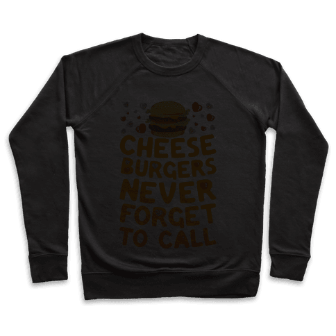 Cheeseburgers Never Forget To Call Pullover