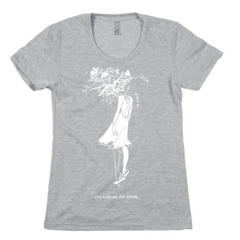 I'm Losing My Mind Womens T-Shirt