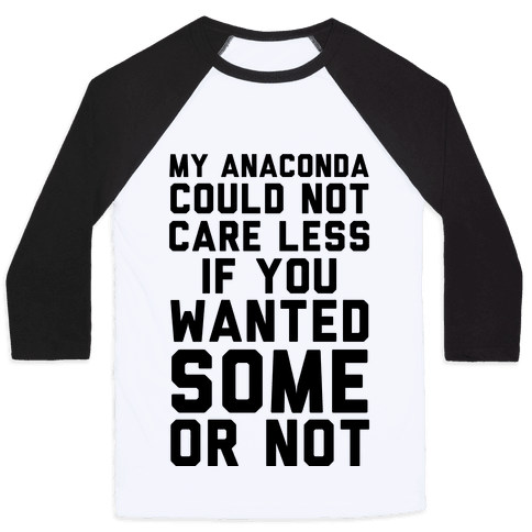 My Anaconda Could Not Care Less If You Wanted Some Or Not Baseball Tee