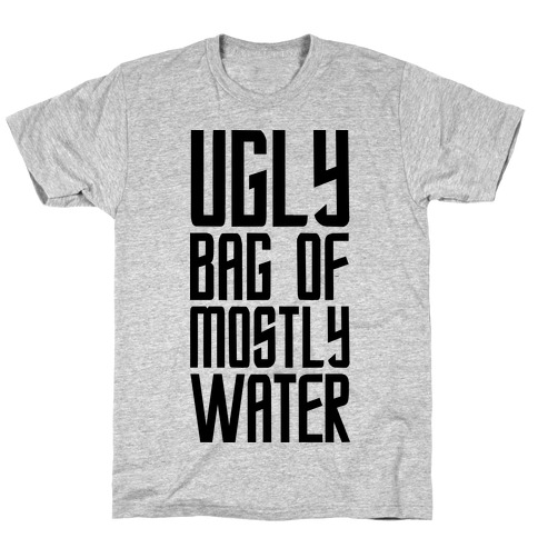 Ugly Bag of Mostly Water Mens T-Shirt