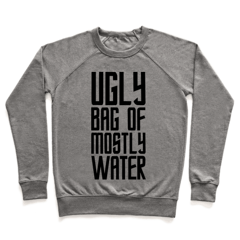 Ugly Bag of Mostly Water Pullover