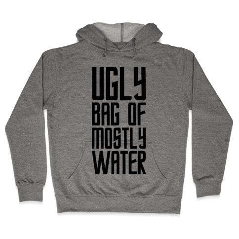 Ugly Bag of Mostly Water Hooded Sweatshirt