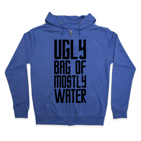 Ugly Bag of Mostly Water Zip Hoodie