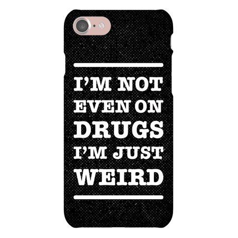 I'm Just Weird Phone Case