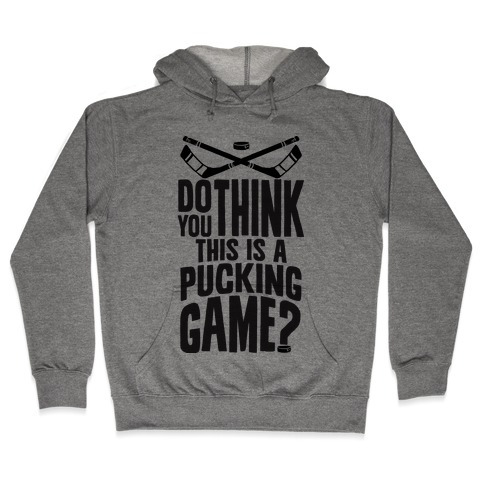 Do You Think This Is A Pucking Game? Hooded Sweatshirt