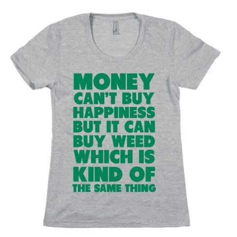 Money CanBuy Weed Womens T-Shirt