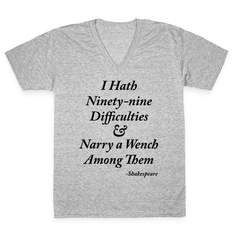I Hath 99 Difficulties V-Neck Tee Shirt