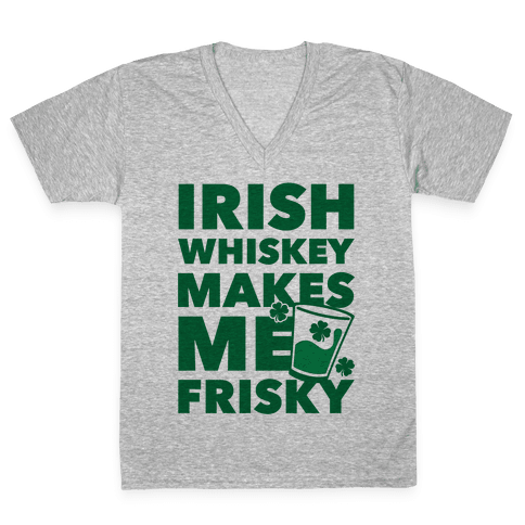 Irish Whiskey Makes Me Frisky V-Neck Tee Shirt