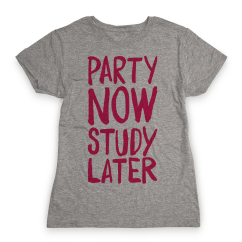 Party Now, Study Later Womens T-Shirt
