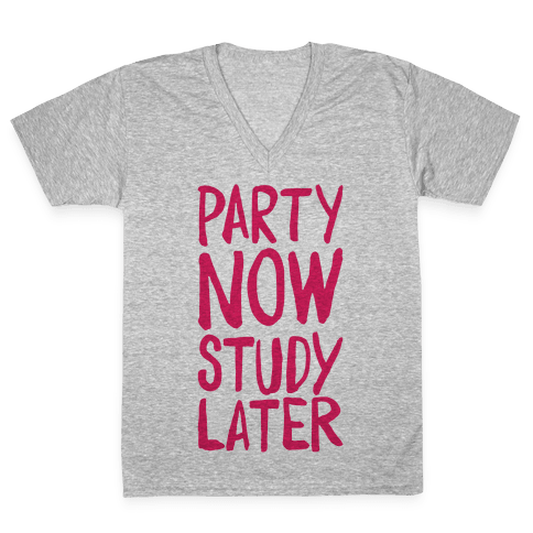 Party Now, Study Later V-Neck Tee Shirt