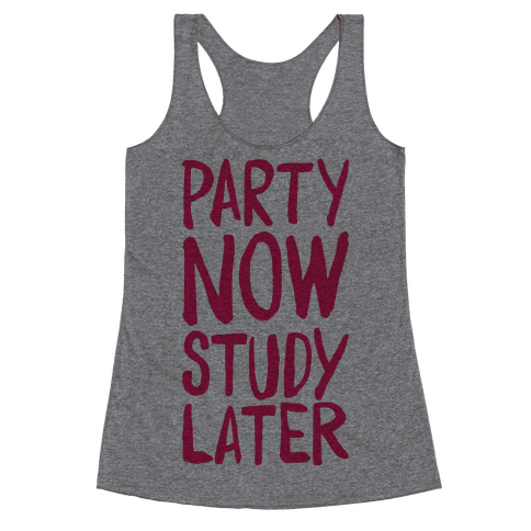 Party Now, Study Later Racerback Tank Top