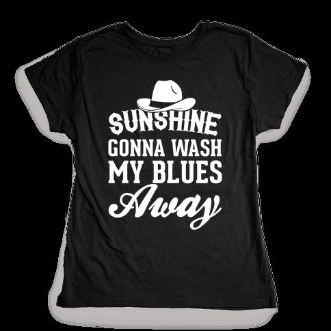 Sunshine Gonna Wash My Blues Away Womens T-Shirt