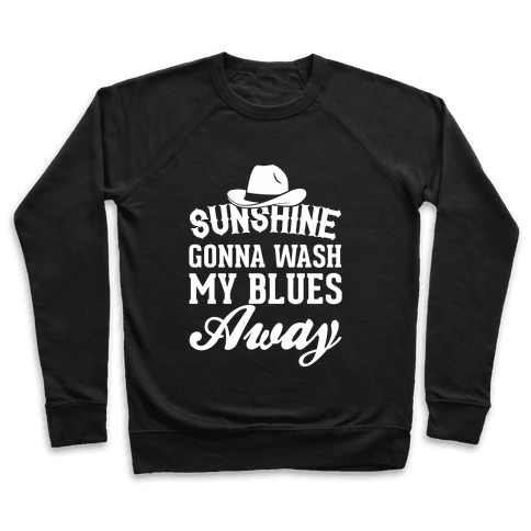 Sunshine Gonna Wash My Blues Away Pullover