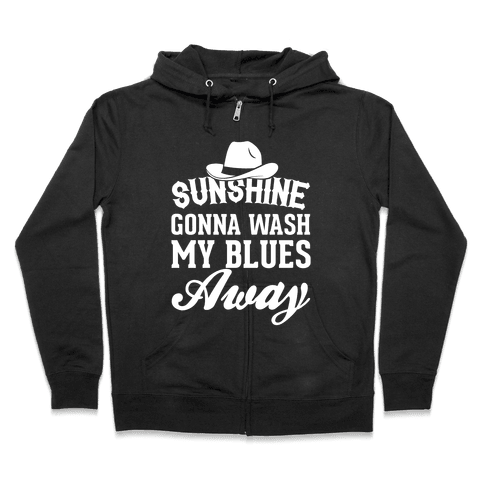 Sunshine Gonna Wash My Blues Away Zip Hoodie