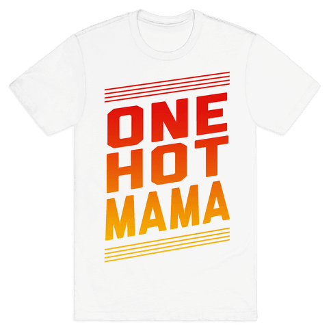 One Hot Mama Mens T-Shirt