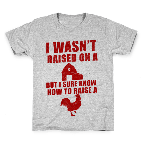 I Wasn't Raised On A Farm But I Sure Know How To Raise A Cock Kids T-Shirt