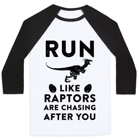 Run Like Raptors Are Chasing After You Baseball Tee