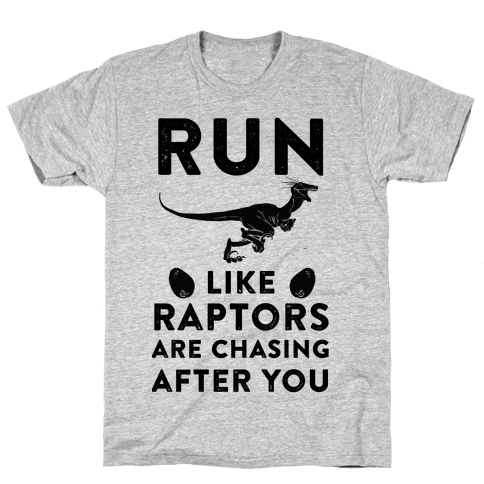 Run Like Raptors Are Chasing After You Mens T-Shirt