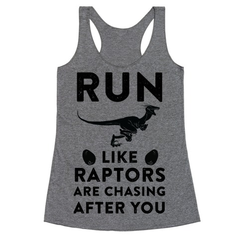 Run Like Raptors Are Chasing After You Racerback Tank Top