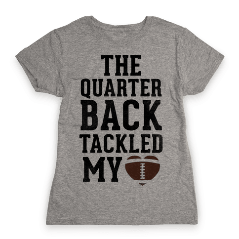 The Quarterback Tackled My Heart Womens T-Shirt