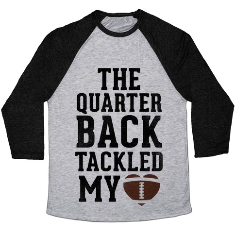 The Quarterback Tackled My Heart Baseball Tee