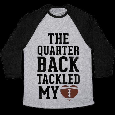 The Quarterback Tackled My Heart Baseball Tee