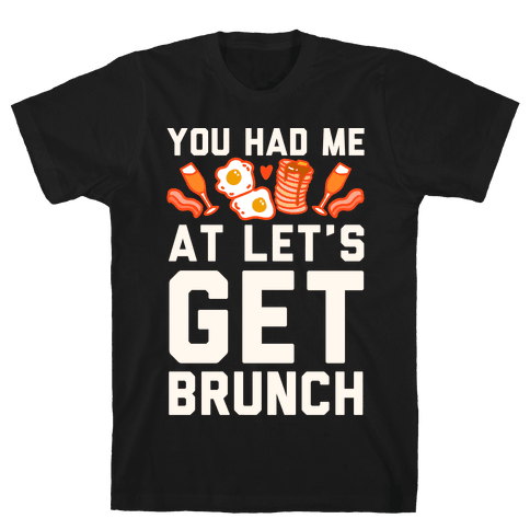 You Had Me At Let's Get Brunch Mens T-Shirt