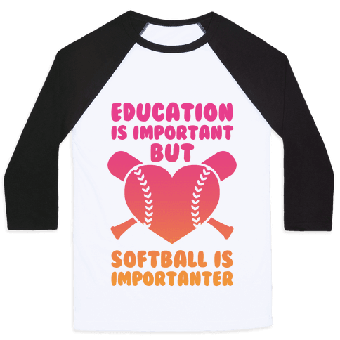 Education is Important But Softball Is Importanter Baseball Tee