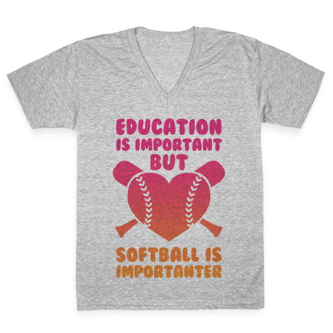 Education is Important But Softball Is Importanter V-Neck Tee Shirt
