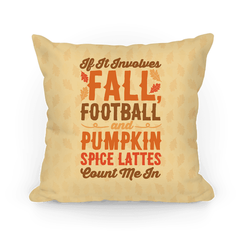 If It Involves Fall Football and Pumpkin Spice Lattes Count Me In Pillow