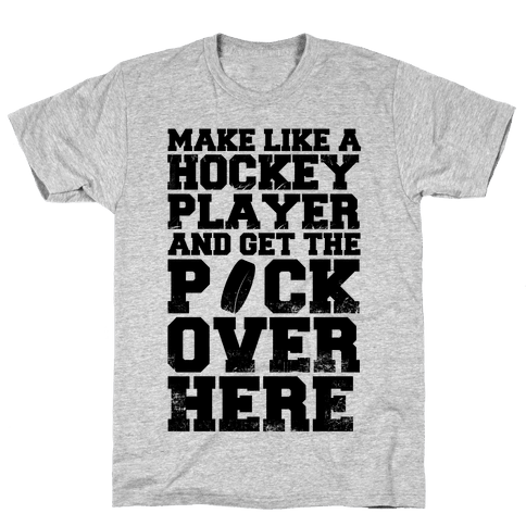 Make Like A Hockey Player And Get The Puck Over Here Mens T-Shirt